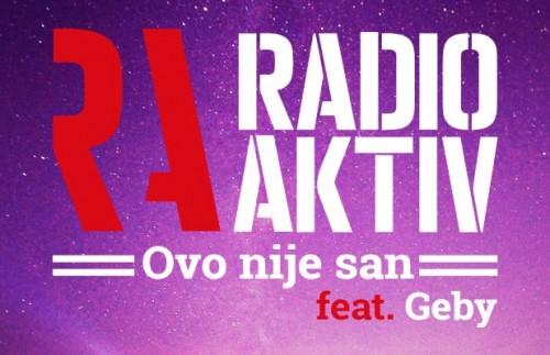 Radio Aktiv ft. Geby - Ovo nije san