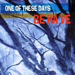 BE HA VE - One of these Days 300