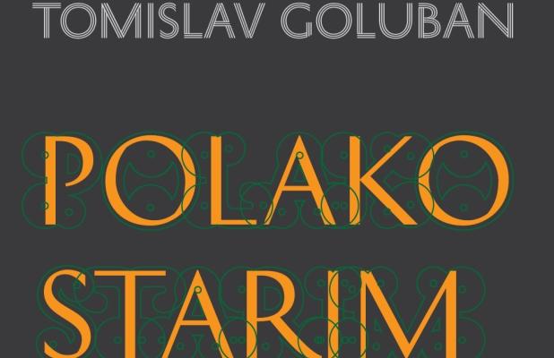 Tomislav Goluban - Polako starim