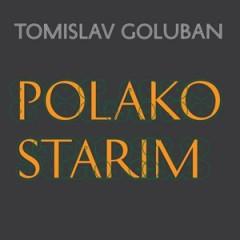 Tomislav Goluban - Polako starim 300