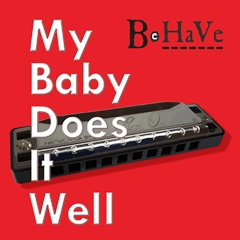 BE HA VE - My Baby Does It Well 240