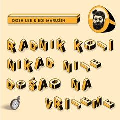 Dosh Lee & Edi Maružin - Radnik koji nikad nije došao na vrijeme 240